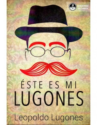 Resultado de imagen para LUGONES, Leopoldo. Éste es mi Lugones, Buenos Aires, En Danza, 2018 (Poesía Argentina)