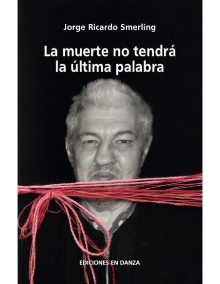 La Muerte No Tendrá La Última Palabra, de Smerling, Jorge - Colección En Danza